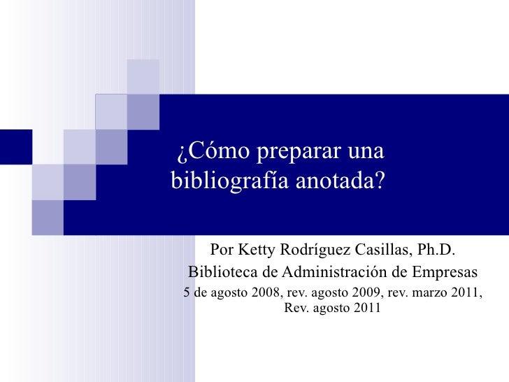 ¿Cómo preparar una bibliografía anotada? Por Ketty Rodr í guez Casillas, Ph.D. Biblioteca de Administración de Empresas 5 ...