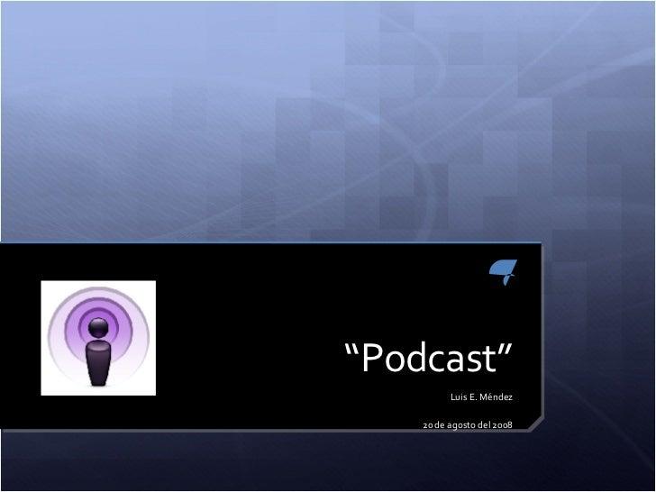 """ Podcast"" Luis E. Méndez 20 de agosto del 2008"