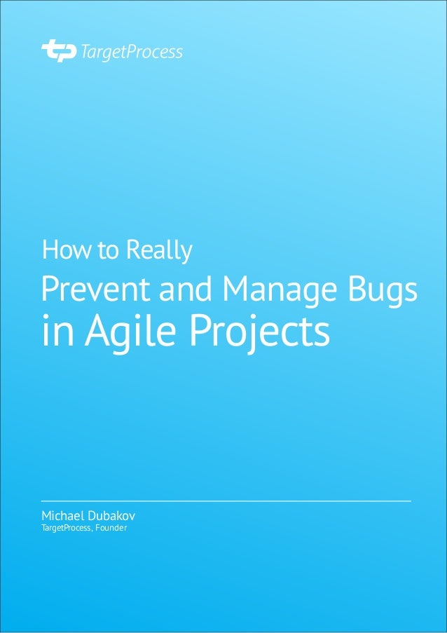 How to Really Prevent and Manage Bugs in Agile Projects Michael Dubakov TargetProcess, Founder