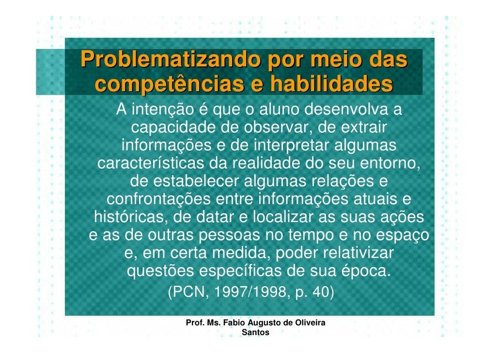 Problematizando por meio das  competências e habilidades     A intenção é que o aluno desenvolva a        capacidade de ob...