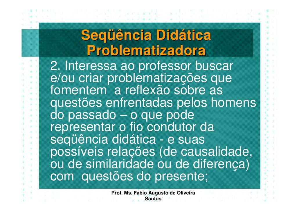 Seqüência Didática       Problematizadora 2. Interessa ao professor buscar e/ou criar problematizações que fomentem a refl...