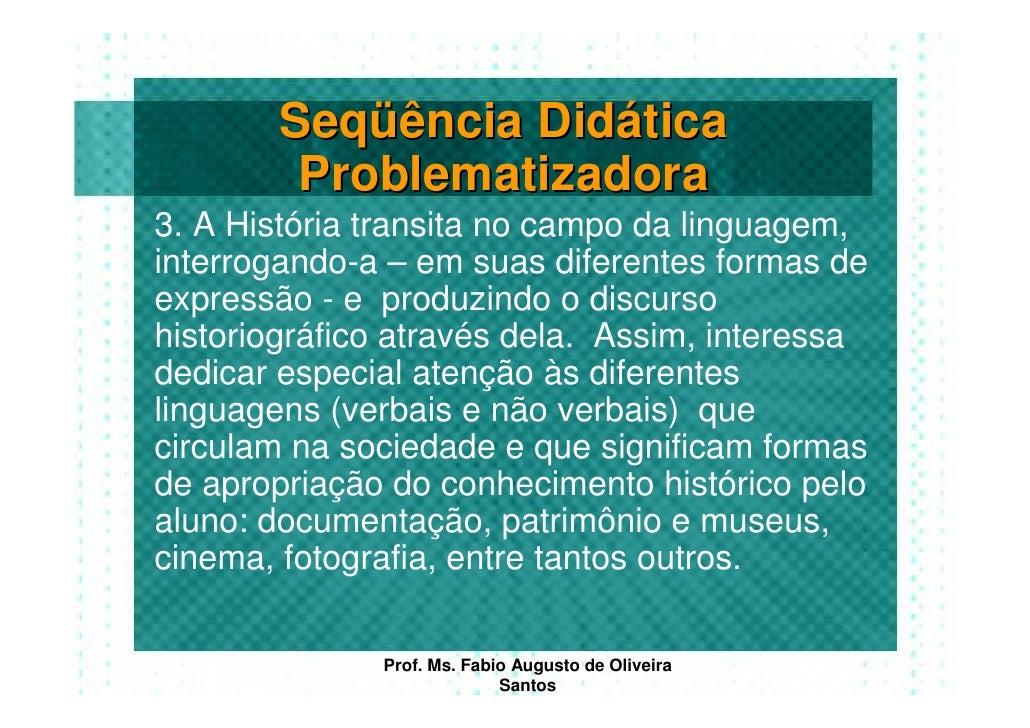 Seqüência Didática          Problematizadora 3. A História transita no campo da linguagem, interrogando-a – em suas difere...