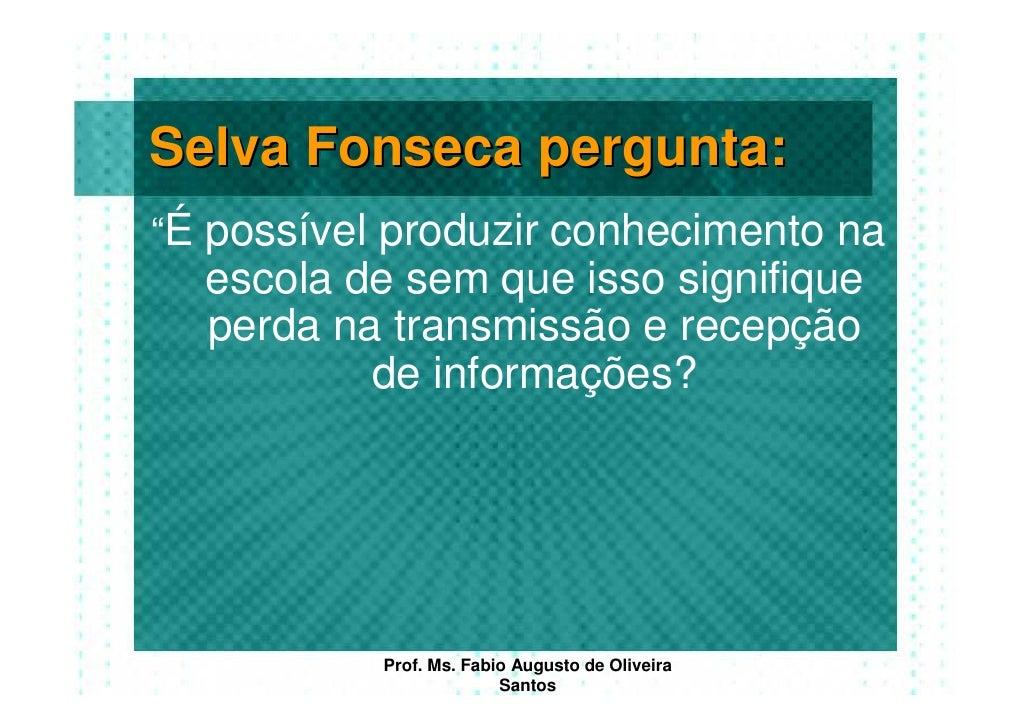 """Selva Fonseca pergunta: """"É possível produzir conhecimento na   escola de sem que isso signifique   perda na transmissão e ..."""