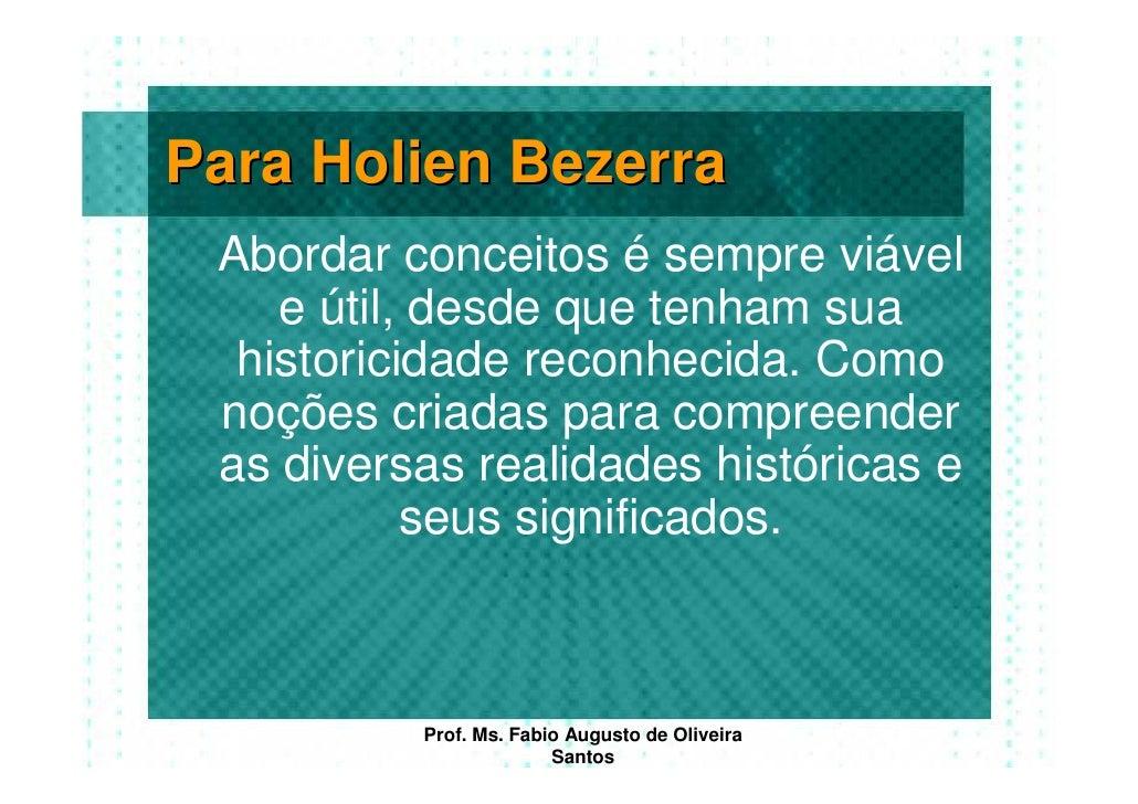 Para Holien Bezerra  Abordar conceitos é sempre viável     e útil, desde que tenham sua   historicidade reconhecida. Como ...