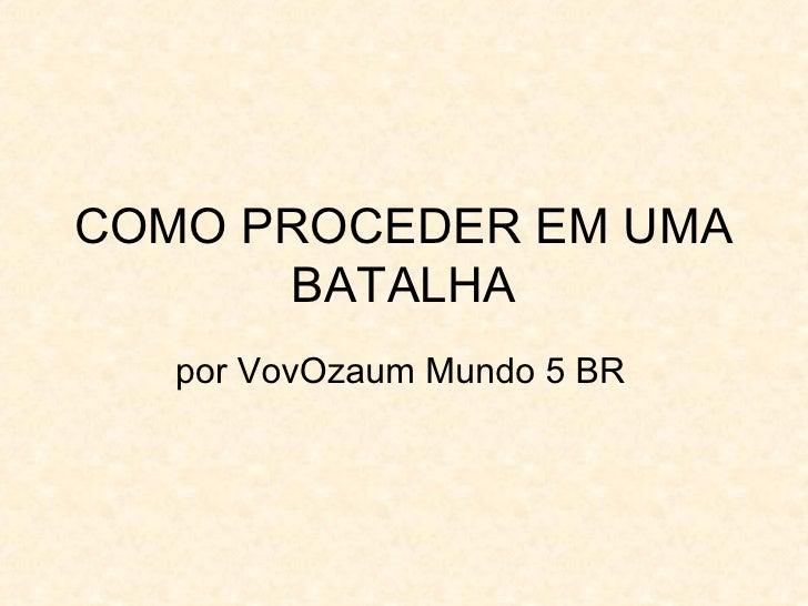 COMO PROCEDER EM UMA BATALHA por VovOzaum Mundo 5 BR