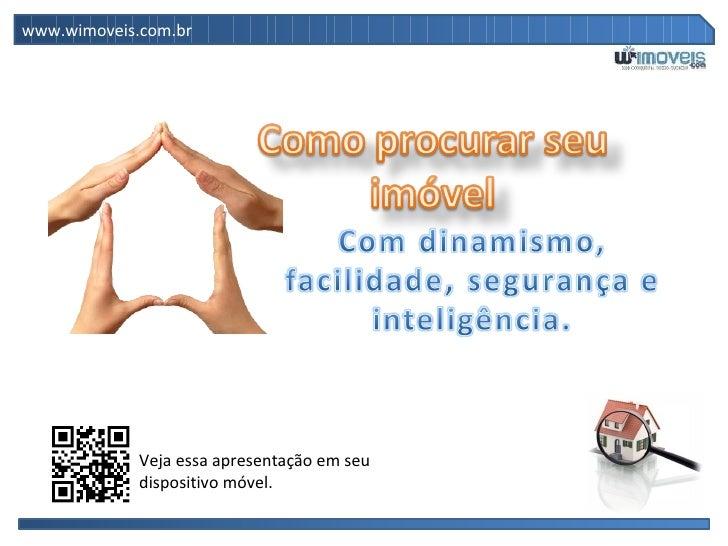 www.wimoveis.com.br             Veja essa apresentação em seu             dispositivo móvel.