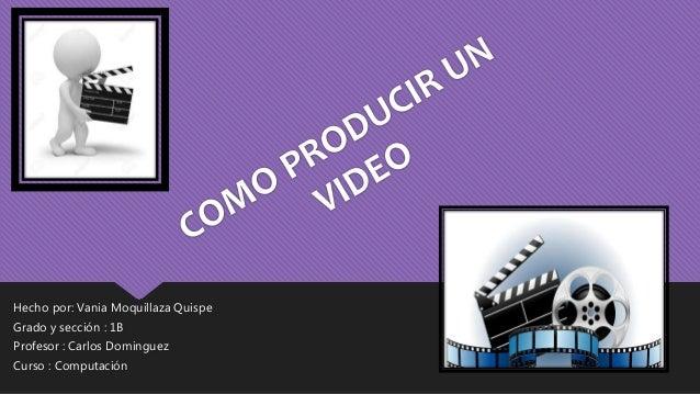Hecho por: Vania Moquillaza Quispe Grado y sección : 1B Profesor : Carlos Dominguez Curso : Computación