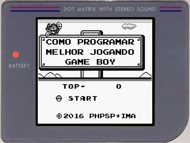 2016 PHPSP+IMA COMO PROGRAMAR MELHOR JOGANDO GAME BOY
