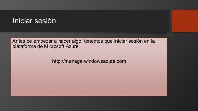 Iniciar sesión Antes de empezar a hacer algo, tenemos que iniciar sesión en la plataforma de Microsoft Azure. http://manag...