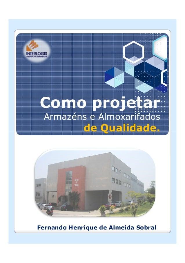 Como projetar Armazéns e Almoxarifados de Qualidade.de Qualidade. Fernando Henrique de Almeida Sobral