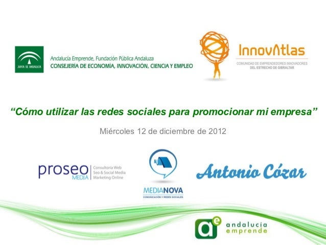 """""""Cómo utilizar las redes sociales para promocionar mi empresa""""                  Miércoles 12 de diciembre de 2012"""