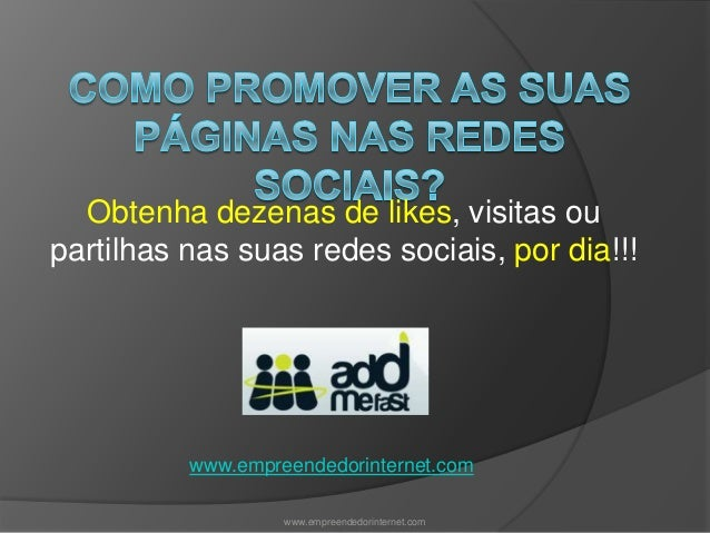 www.empreendedorinternet.comwww.empreendedorinternet.comObtenha dezenas de likes, visitas oupartilhas nas suas redes socia...