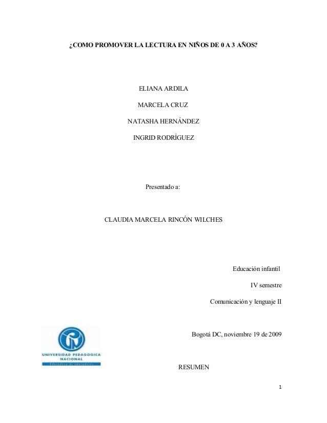 ¿COMO PROMOVER LA LECTURA EN NIÑOS DE 0 A 3 AÑOS? ELIANA ARDILA MARCELA CRUZ NATASHA HERNÁNDEZ INGRID RODRÍGUEZ Presentado...