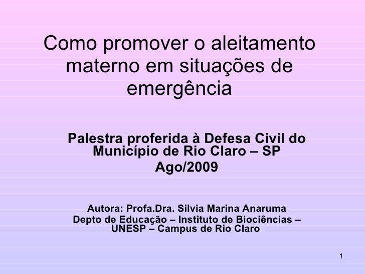 Como promover o aleitamento materno em situações de emergência Palestra proferida à Defesa Civil do Município de Rio Claro...
