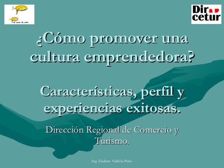 ¿ Cómo promover una cultura emprendedora? Características, perfil y experiencias exitosas. Dirección Regional de Comercio ...