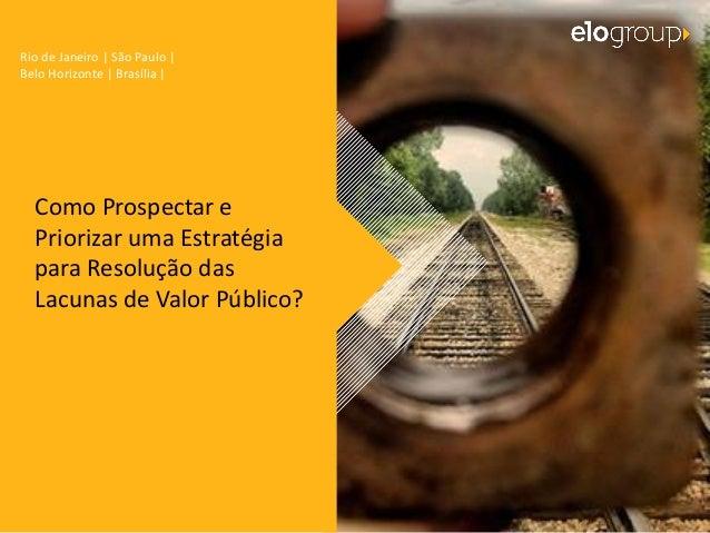 Rio de Janeiro | São Paulo |  Belo Horizonte | Brasília |  Como Prospectar e  Priorizar uma Estratégia  para Resolução das...