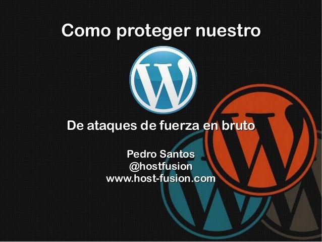Como proteger nuestro  De ataques de fuerza en bruto Pedro Santos @hostfusion www.host-fusion.com