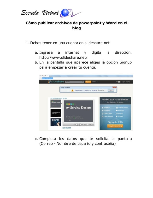 Cómo publicar archivos de powerpoint y Word en el blog 1. Debes tener en una cuenta en slideshare.net. a. Ingresa a intern...