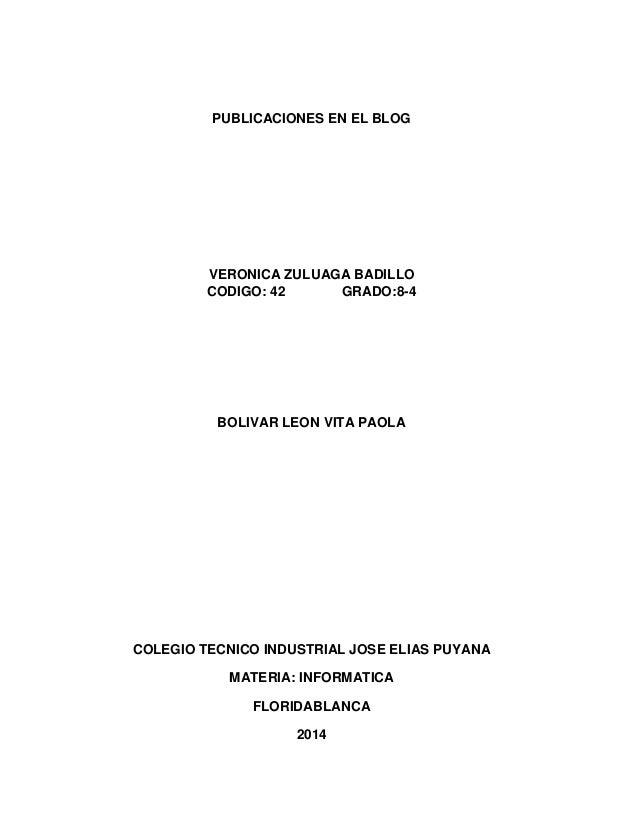 PUBLICACIONES EN EL BLOG VERONICA ZULUAGA BADILLO CODIGO: 42 GRADO:8-4 BOLIVAR LEON VITA PAOLA COLEGIO TECNICO INDUSTRIAL ...