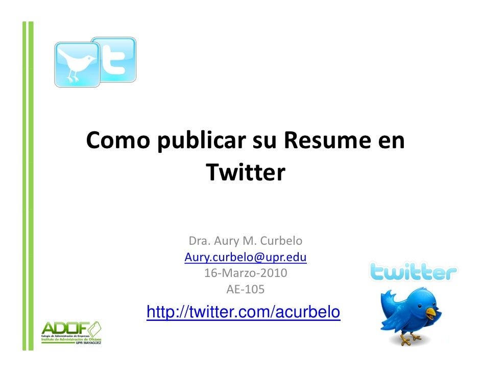 Como publicar su Resume en          Twitter            Dra. Aury M. Curbelo          Aury.curbelo@upr.edu          Aury cu...