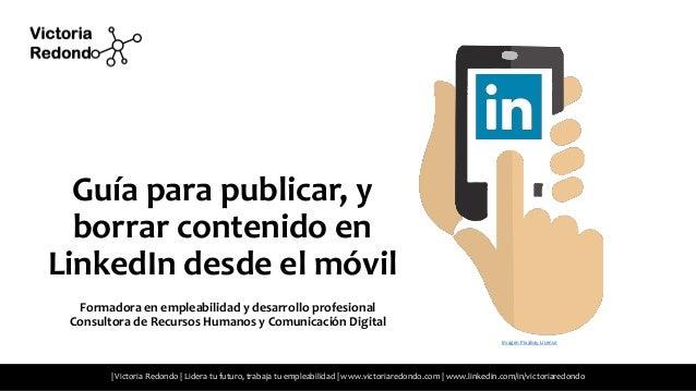 Guía para publicar, y borrar contenido en LinkedIn desde el móvil Lidera tu futuro, trabaja tu empleabilidad www.victoriar...