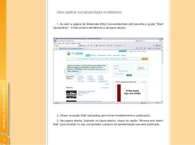 IntroduçãoàEducaçãoDigital 1 Como publicar sua apresentação no slideshare 1. Ao abrir a página do Slideshare (http://www.s...