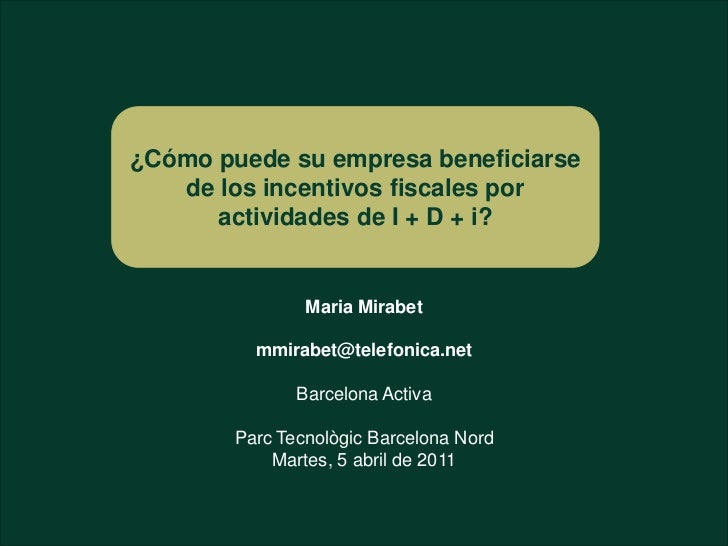 ¿Cómo puede su empresa beneficiarse   de los incentivos fiscales por      actividades de I + D + i?                Maria M...