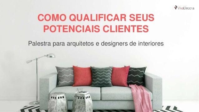 COMO QUALIFICAR SEUS POTENCIAIS CLIENTES Palestra para arquitetos e designers de interiores