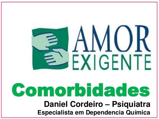 Comorbidades Daniel Cordeiro – Psiquiatra Especialista em Dependencia Química