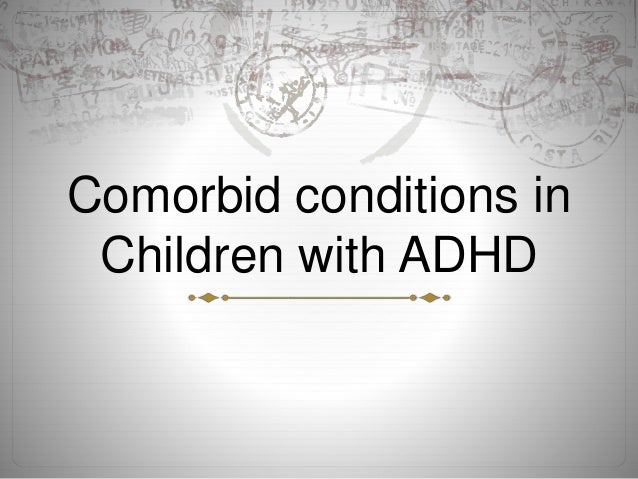 Comorbid conditions in Children with ADHD
