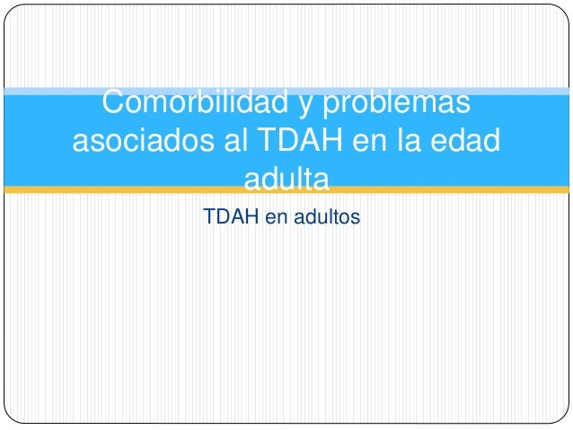 TDAH en adultos Comorbilidad y problemas asociados al TDAH en la edad adulta