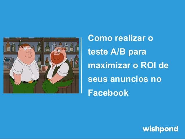 Como realizar o teste A/B para maximizar o ROI de seus anuncios no Facebook