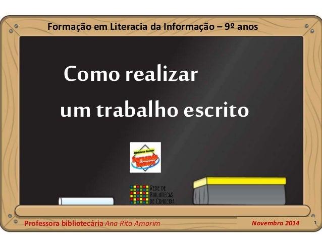 Como realizar um trabalho escrito Novembro 2014Professora bibliotecária Ana Rita Amorim Formação em Literacia da Informaçã...