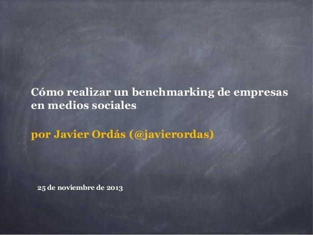 Cómo realizar un benchmarking de empresas en medios sociales por Javier Ordás (@javierordas)  25 de noviembre de 2013