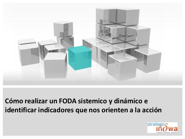 Cómo realizar un FODA sistemico y dinámico eidentificar indicadores que nos orienten a la acción