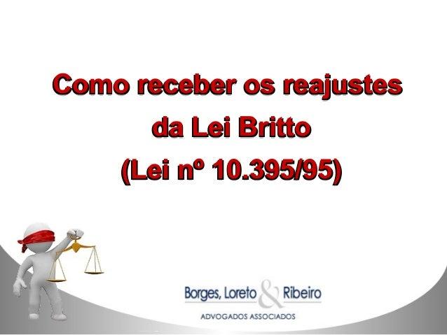 Como receber os reajustesComo receber os reajustes da Lei Brittoda Lei Britto (Lei nº 10.395/95)(Lei nº 10.395/95) Como re...