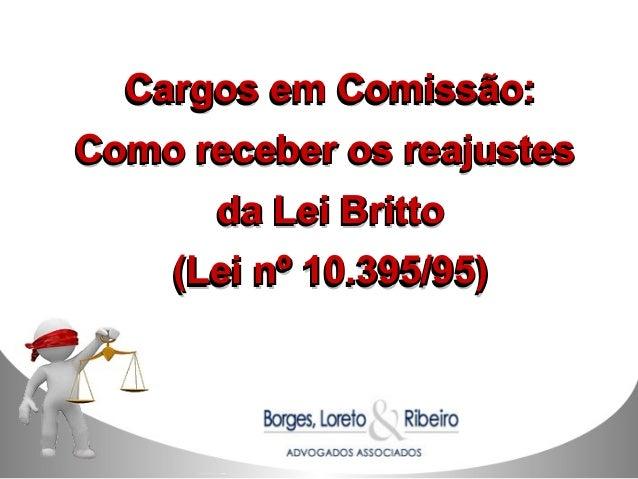 Cargos em Comissão:Cargos em Comissão: Como receber os reajustesComo receber os reajustes da Lei Brittoda Lei Britto (Lei ...