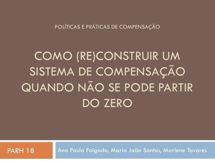 POLÍTICAS E PRÁTICAS DE COMPENSAÇÃO     COMO (RE)CONSTRUIR UM    SISTEMA DE COMPENSAÇÃO   QUANDO NÃO SE PODE PARTIR       ...