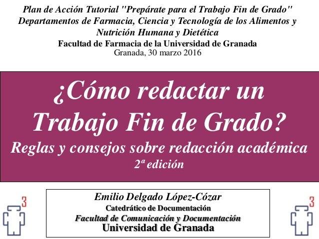 ¿Cómo redactar un Trabajo Fin de Grado? Reglas y consejos sobre redacción académica 2ª edición Emilio Delgado López-Cózar ...