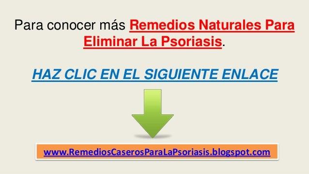 Para conocer más Remedios Naturales Para Eliminar La Psoriasis. HAZ CLIC EN EL SIGUIENTE ENLACE www.RemediosCaserosParaLaP...