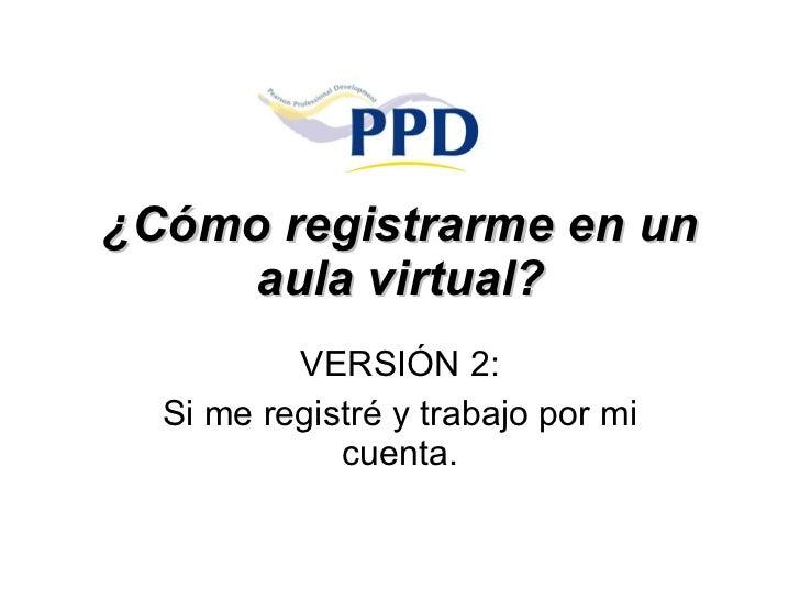 ¿Cómo registrarme en un aula virtual? VERSIÓN 2: Si me registré y trabajo por mi cuenta.