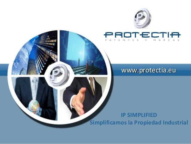 www.protectia.eu  IP SIMPLIFIED Simplificamos la Propiedad Industrial