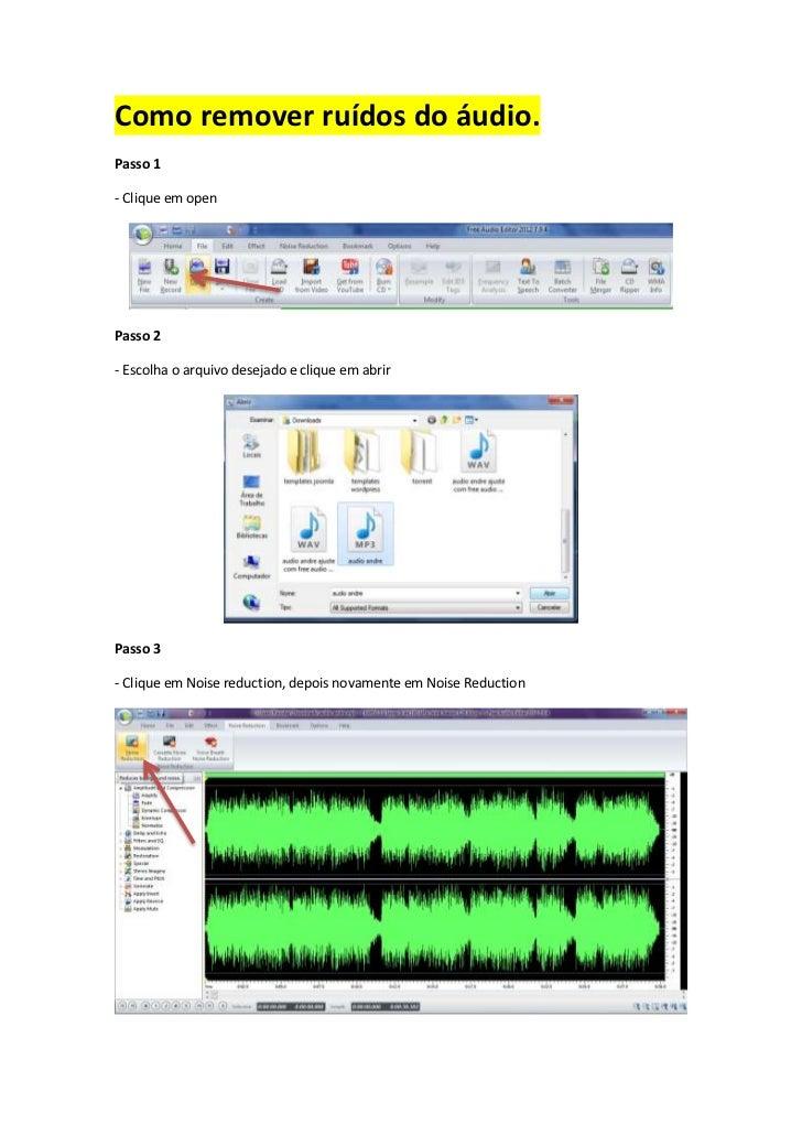 Como remover ruídos do áudio.Passo 1- Clique em openPasso 2- Escolha o arquivo desejado e clique em abrirPasso 3- Clique e...