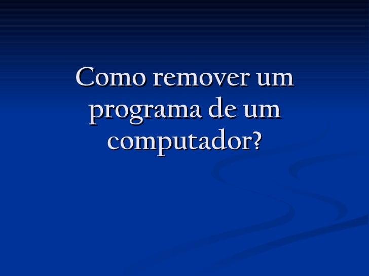 Como remover um programa de um computador?