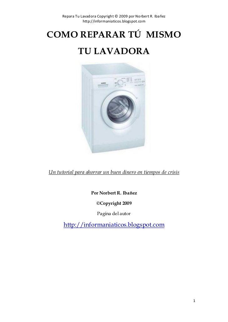 Repara Tu Lavadora Copyright © 2009 por Norbert R. Ibañez                 http://informaniaticos.blogspot.comCOMO REPARAR ...