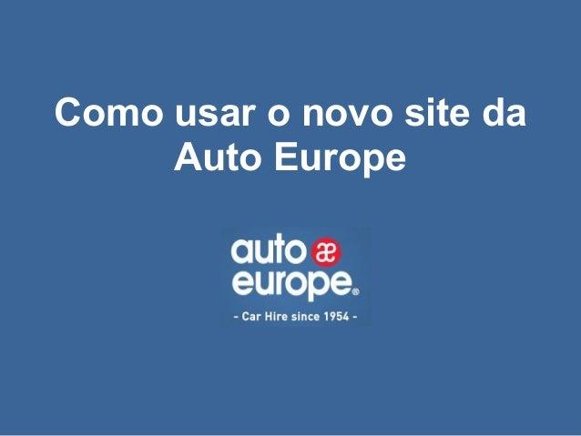 Como usar o novo site da     Auto Europe