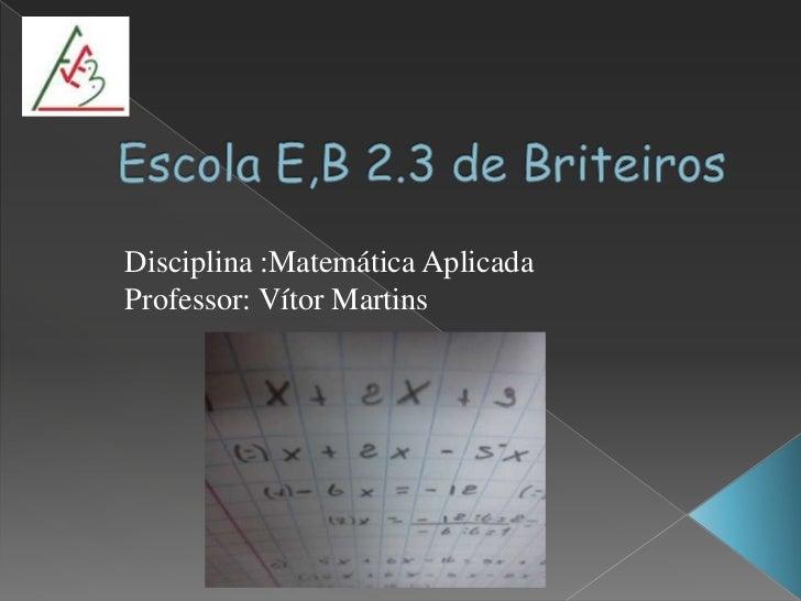 Disciplina :Matemática AplicadaProfessor: Vítor Martins
