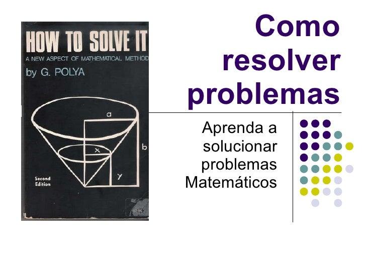 Aprenda a solucionar problemas Matemáticos Como resolver problemas