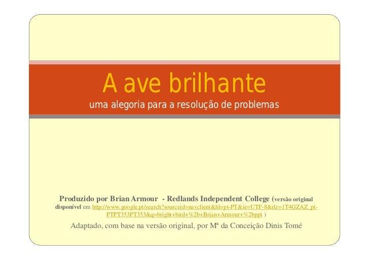 A ave brilhante            uma alegoria para a resolução de problemas Produzido por Brian Armour - Redlands Independent Co...