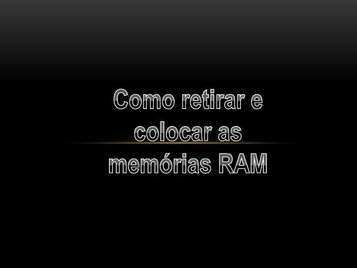 Como retirar e colocar as memórias RAM<br />
